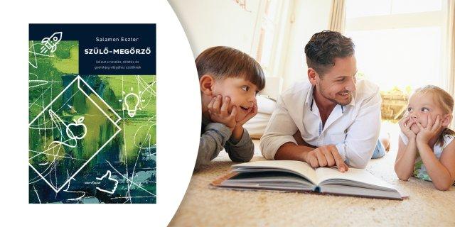 Salamon Eszter: Szülő-megőrző - Kalauz a nevelés, oktatás és gyerekjog világához szülőknek